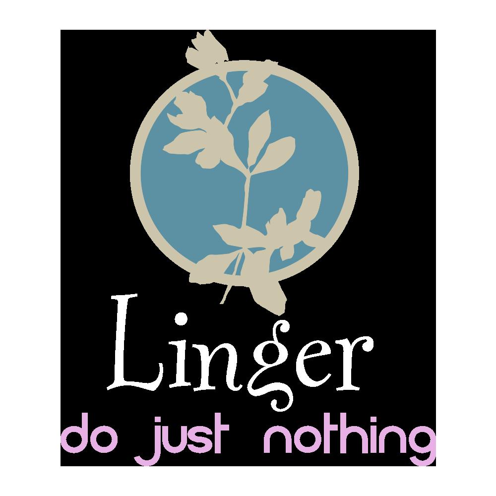 Linger.